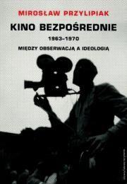 Kino bezpośrednie 1963.-1970 Między obserwacją a ideologią