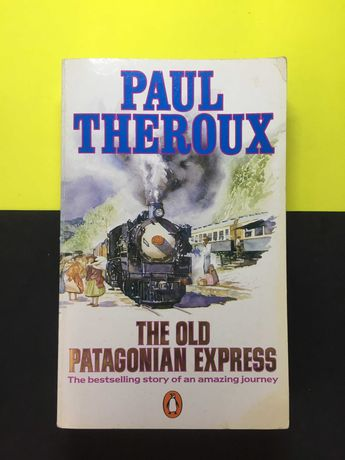 Paul Theroux - The old Patagonian Express (Portes CTT Grátis)