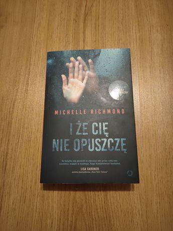 I że Cię nie opuszczę Michelle Richmond thriller psychologiczny