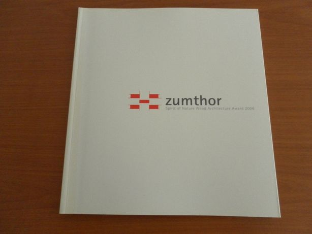 Zumthor: Spirit of Nature Wood Architecture Award 2006