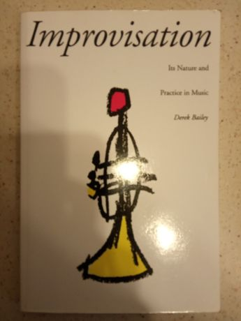 Improvisation. Its Nature and Practice in Music