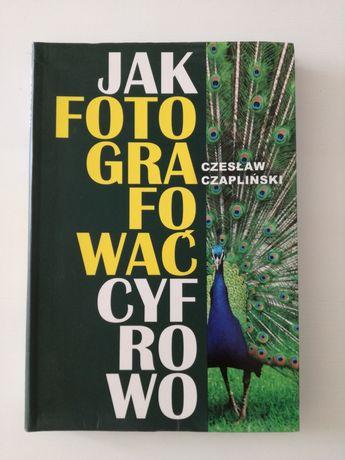 Jak fotografować cyfrowo Czesław Czapliński