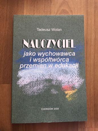 T. Wolan Nauczyciel jako wychowawca i współtwórca przemian w edukacji