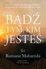 Bądź tym, kim jesteś Autor: Śri Ramana Maharishi