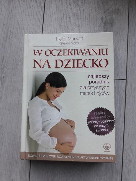 """""""W oczekiwaniu na dziecko"""" H. Murkoff S.Mazel twarda okladka"""