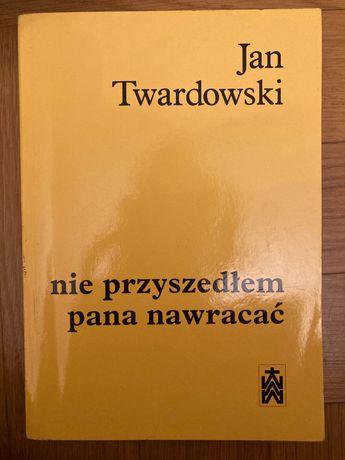 """Jan Twardowski """" nie przyszedłem pana nawracać """""""