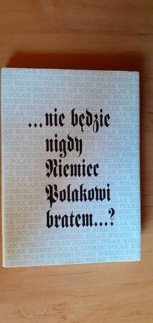 Nie będzie nigdy Niemiec Polakowi bratem  - pod red. Marka Zybudry