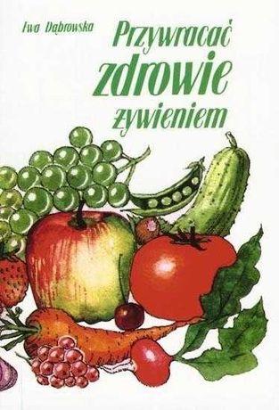 Przywracać zdrowie żywieniem - Ewa Dąbrowska