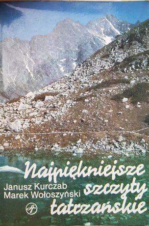 Najpiękniejsze szczyty tatrzańskie - Janusz Kurczab, Marek Wołoszyński