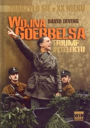 DAVID IRVING - Wojna Goebbelsa Triumf intelektu