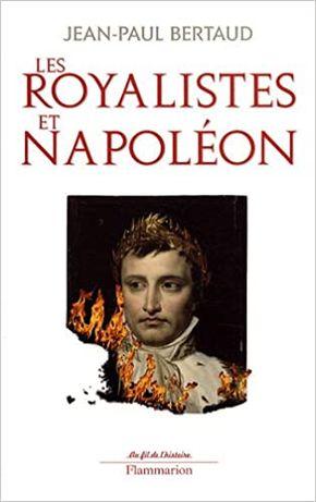 Jean-Paul Bertaud. Les royalistes et Napoléon
