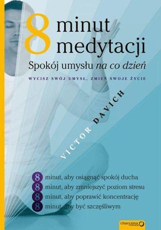 """8 minut medytacji Spokój umysłu na co dzień"" Victor Davich"
