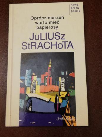 Książka pt Oprócz marzeń warto mieć papierosy, Juliusz Strachota