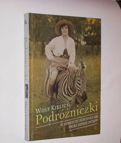 W. Kielich - Podróżniczki. W gorsecie i krynolinie przez dzikie ostępy