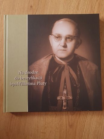 Na drodze do beatyfikacji bpa Wilhelma Pluty