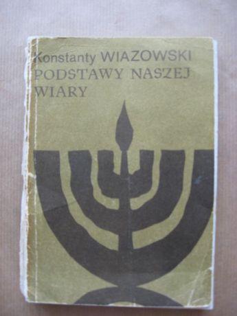"""książka """"Podstawy naszej wiary"""" Konstanty Wiazowski"""