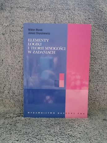 Elementy logiki i teori mnogości w zadaniach - W.Marek J.Onyszkiewicz