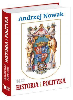Andrzej Nowak: Historia i polityka