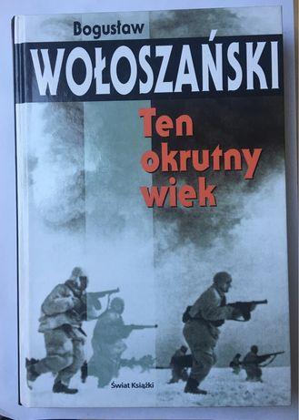 KSIĄŻKA Ten okrutny wiek Bogusław Wołoszański