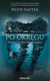 Po okręgu. Współczesna prehistoria Autor: PIOTR HAFTEK