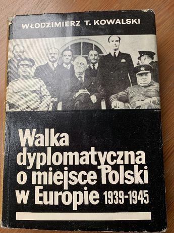 Włodzimierz T. Kowalski Walka dyplomatyczna o miejsce Polski w Europie