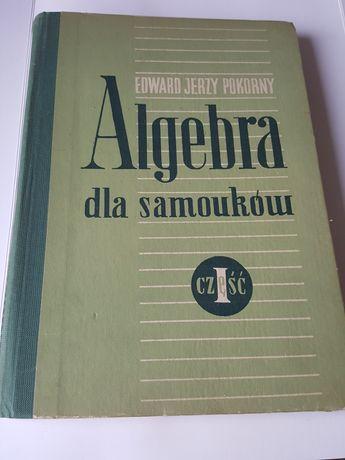 ALGEBRA dla samouków, E.J. Pokorny, cz. I, podręcznik dla techników