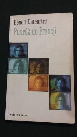 """Podróż do Francji"" Benoit Duteurtre"