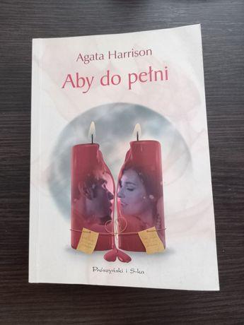 ",,Aby do pełni ""-Agata Harrison"