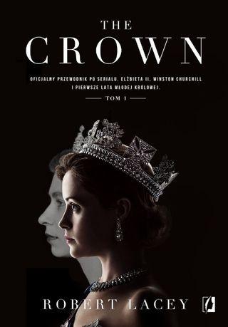 The Crown. Oficjalny przewodnik po serialu. Tom 1