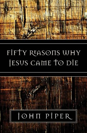 Fifty Reasons Why Jesus Came to Die - Piper John