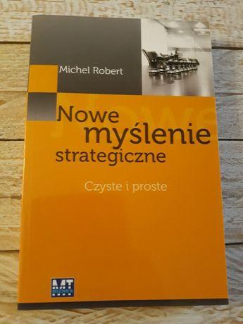 Nowe myślenie strategiczne czyste i proste. Michel Robert