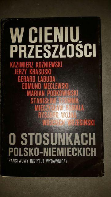 W cieniu przeszłości o stosunkach polsko-niemieckich