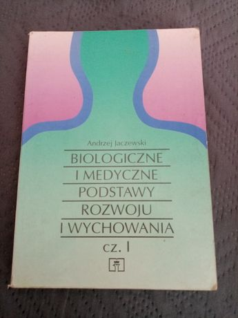 Biologiczne i medyczne podstawy rozwoju i wychowania cz. 1 i 2