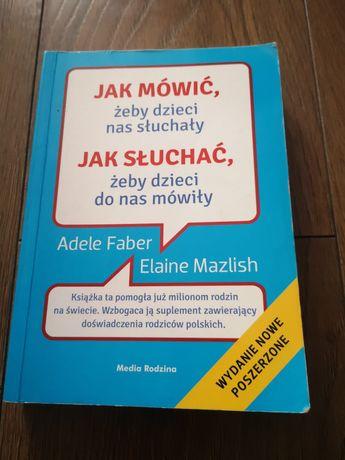 Jak mówić żeby dzieci nas słuchały... Adela Faber Elaine Mazlish