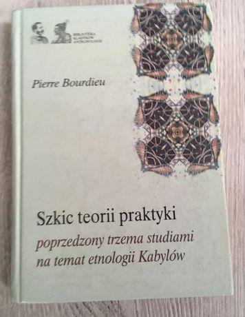 Szkic teorii praktyki - Pierre Bourdieu [2007]