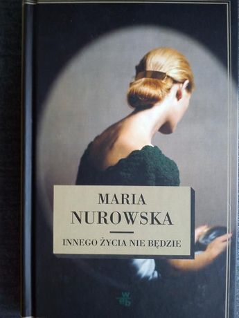 Innego życia nie będzie Miłość rano, miłość wieczorem Maria Nurowska
