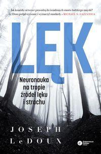 Lęk Neuronauka na tropie źródeł lęku i strachu LeDoux Joseph