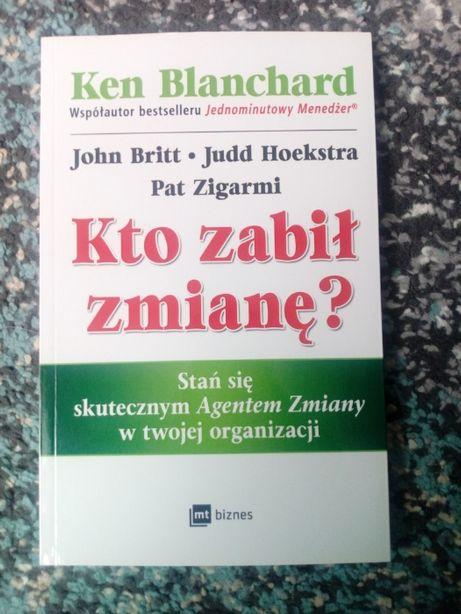 """Ken Blanchard, """"Kto zabił zmianę?"""""""