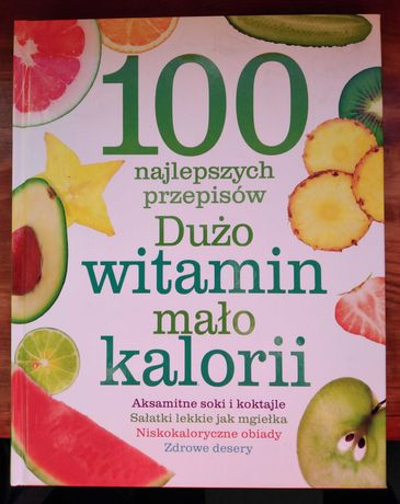 100 najlepszych przepisów - Dużo Witamin, Mało Kalorii.
