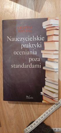 Grażyna Szyling Nauczycielskie praktyki oceniania poza standardami