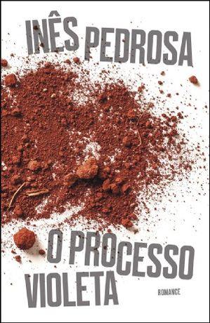 O Processo Violeta - de Inês Pedrosa - NOVO