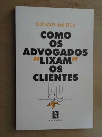 Como os Advogados Lixam os Clientes de Donald DeKiefer - 1ª Edição