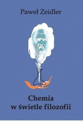 Chemia w świetle filozofii. Studia z filozofii, metodologii i semiotyk
