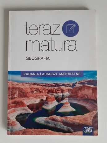 Zadania i arkusze maturalne z geografii-TERAZ MATURA Nowa Era