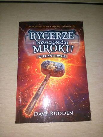 """""""Rycerze pożyczonego mroku. Wieczny dwór"""" Dave Rudden"""