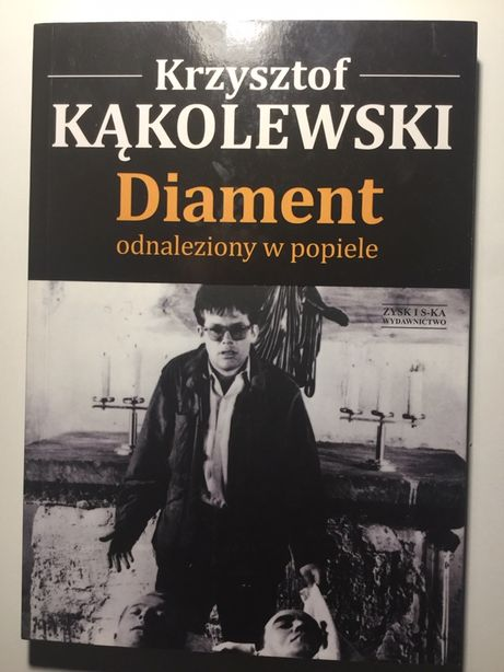 Diament odnaleziony w popiele. Krzysztof Kąkolewski. Popiół i Diament