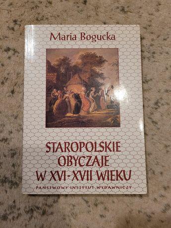 Maria Bogucka - Staropolskie obyczaje w XVI-XVII wieku