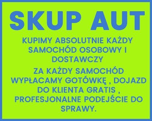 Skup Samochodów. Skup Aut. Każda marka od 2003 roku. Osobowe dostawcze