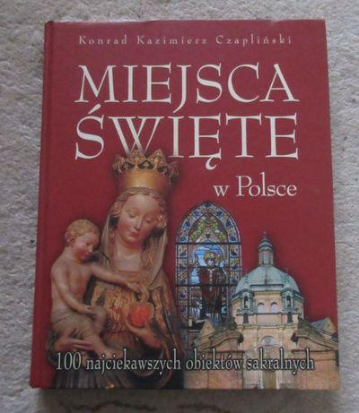 Miejsca święte w Polsce 100 najciekawszych obiektów sakralnych Czapliń