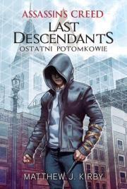 Assassin`s Creed. Last Descendants. Ostatni potom. Autor: Matthew J. K